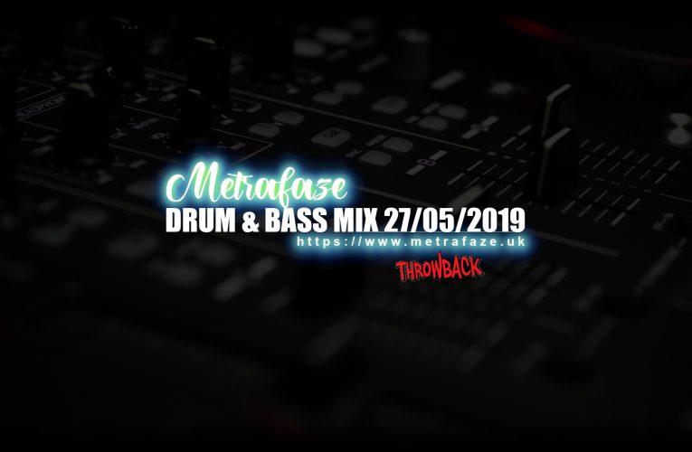 Throwback – Metrafaze – Drum and Bass Mix (27/05/2019)